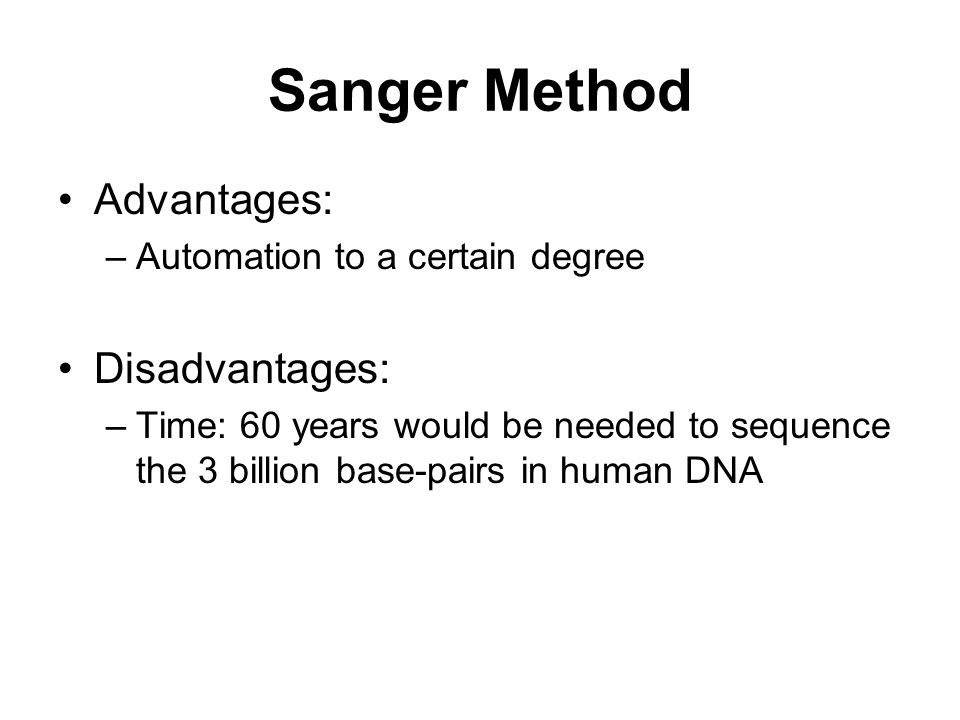 Sanger Method Advantages: Disadvantages:
