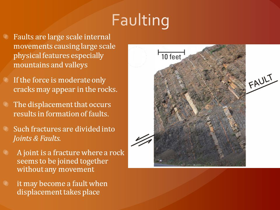 Faulting Faults are large scale internal movements causing large scale physical features especially mountains and valleys.