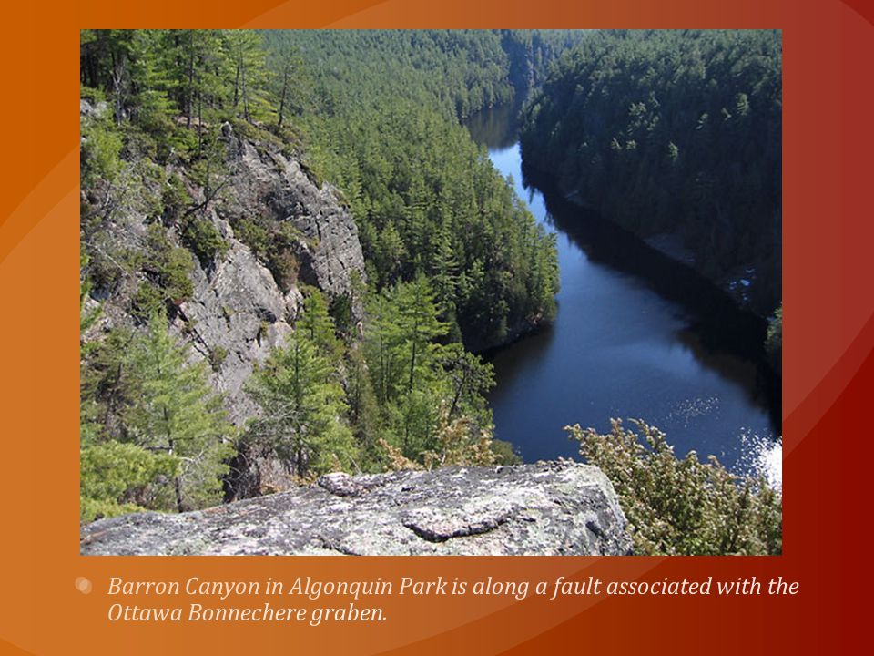 Barron Canyon in Algonquin Park is along a fault associated with the Ottawa Bonnechere graben.