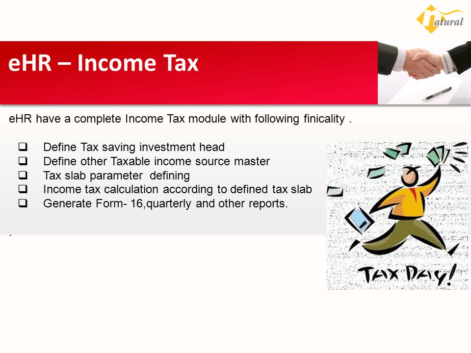 eHR – Income Tax eHR have a complete Income Tax module with following finicality . Define Tax saving investment head.