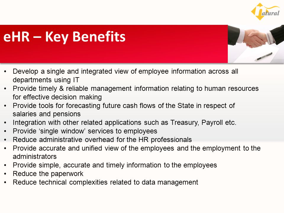 eHR – Key Benefits Develop a single and integrated view of employee information across all departments using IT.