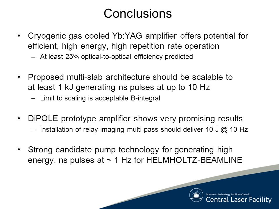 Conclusions Cryogenic gas cooled Yb:YAG amplifier offers potential for efficient, high energy, high repetition rate operation.