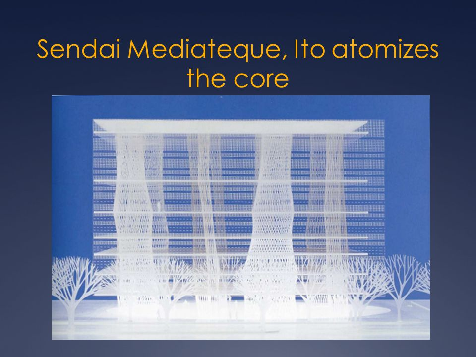 Sendai Mediateque, Ito atomizes the core