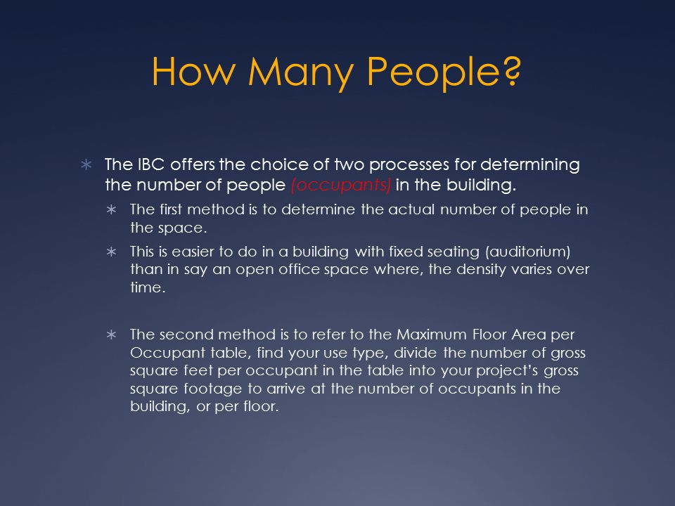 How Many People The IBC offers the choice of two processes for determining the number of people (occupants) in the building.