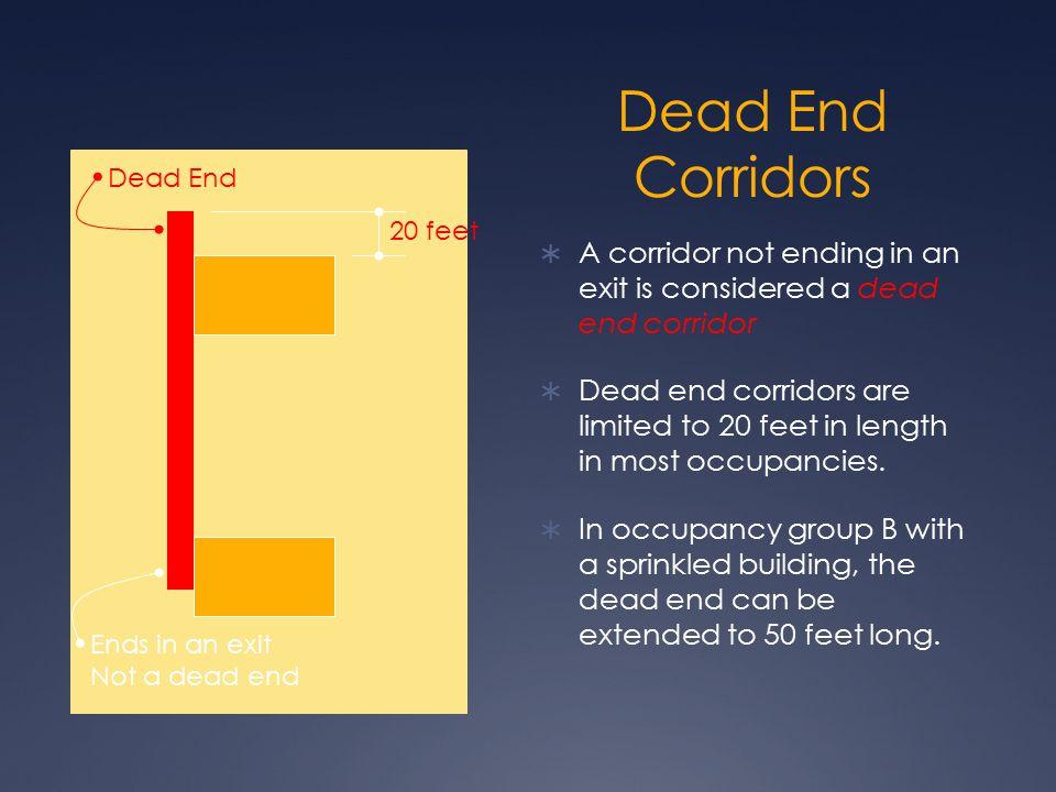 Dead End Corridors Dead End. 20 feet. A corridor not ending in an exit is considered a dead end corridor.