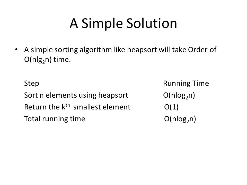 A Simple Solution A simple sorting algorithm like heapsort will take Order of O(nlg2n) time. Step Running Time.