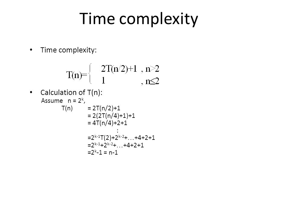 Time complexity Time complexity: Calculation of T(n): Assume n = 2k,