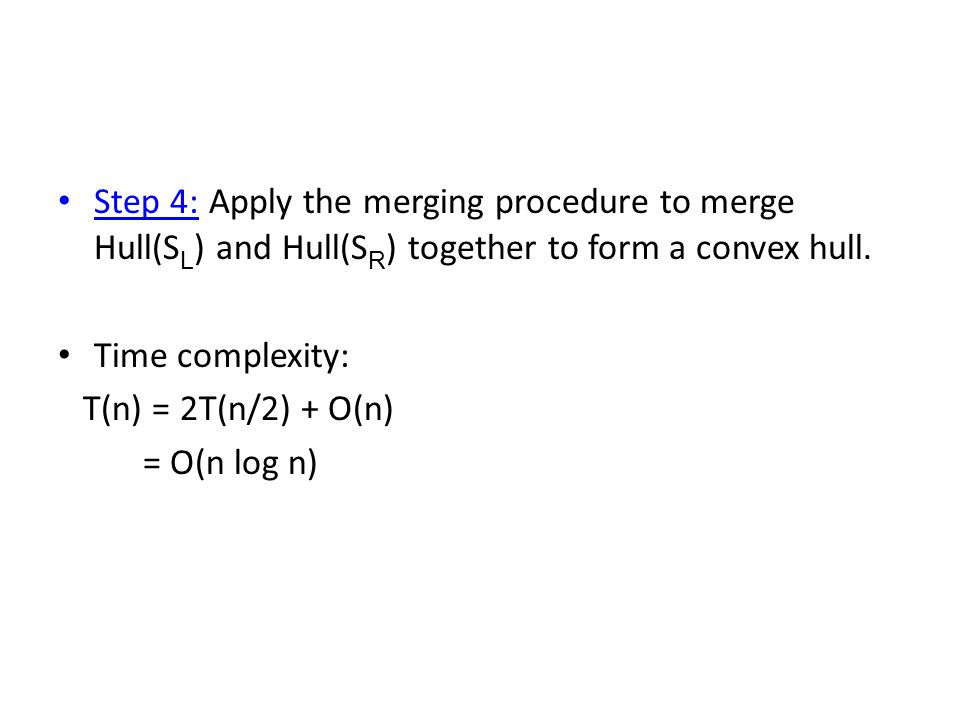 Step 4: Apply the merging procedure to merge Hull(SL) and Hull(SR) together to form a convex hull.