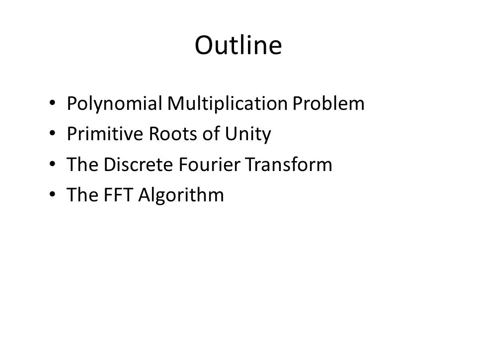 Outline Polynomial Multiplication Problem Primitive Roots of Unity