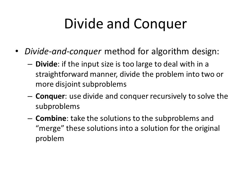 Divide and Conquer Divide-and-conquer method for algorithm design: