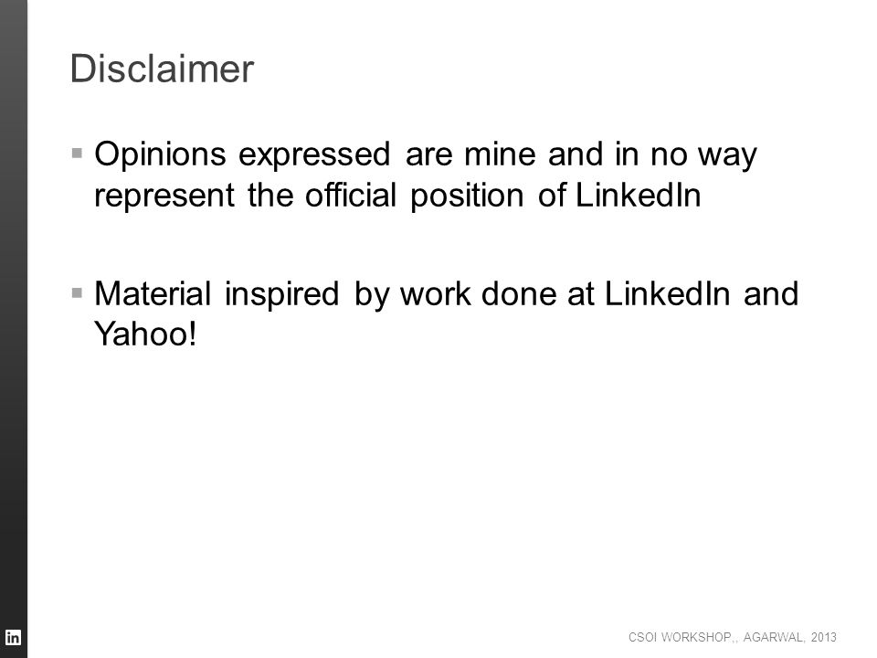 Disclaimer Opinions expressed are mine and in no way represent the official position of LinkedIn.