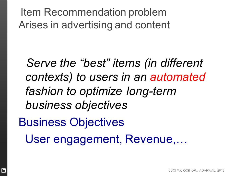 Item Recommendation problem Arises in advertising and content