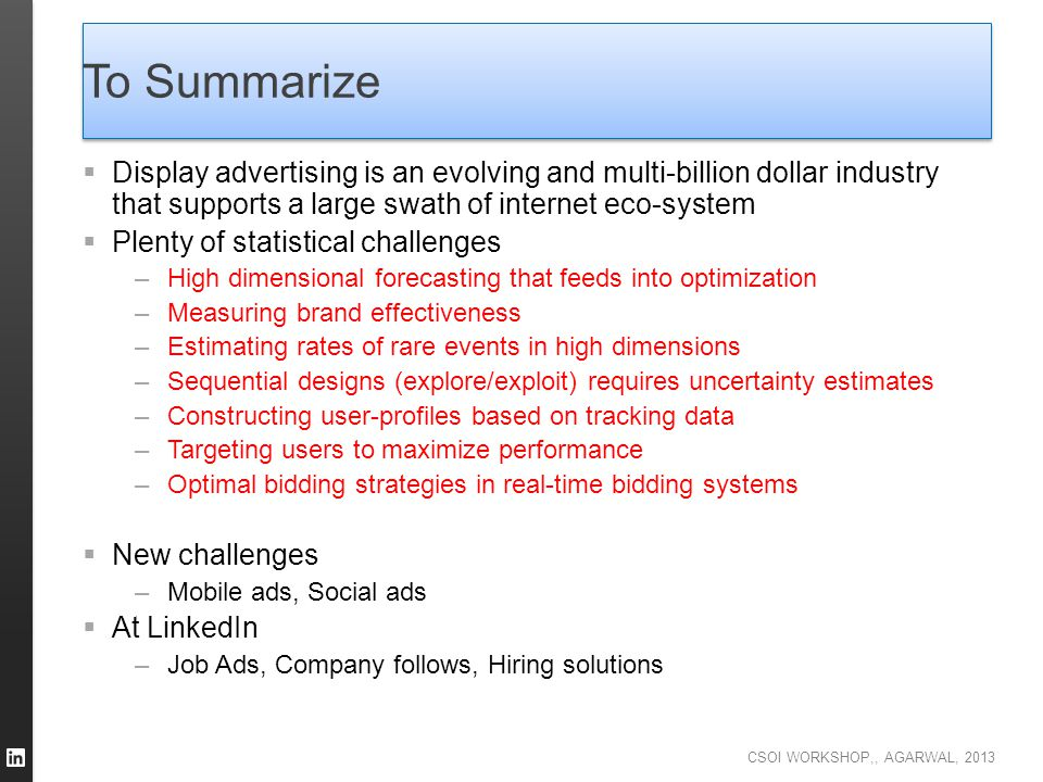 To Summarize Display advertising is an evolving and multi-billion dollar industry that supports a large swath of internet eco-system.