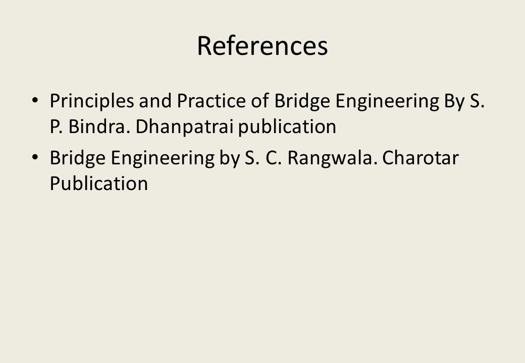 References Principles and Practice of Bridge Engineering By S. P. Bindra. Dhanpatrai publication.