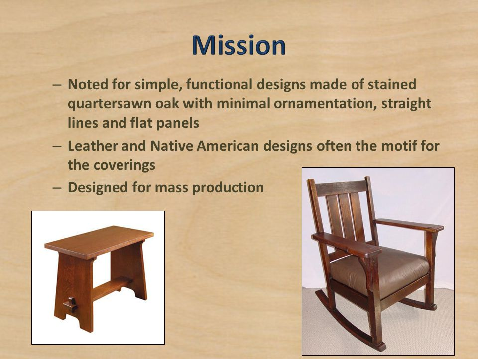 Mission Noted for simple, functional designs made of stained quartersawn oak with minimal ornamentation, straight lines and flat panels.