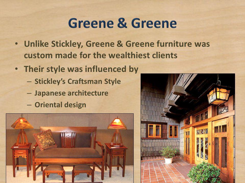 Greene & Greene Unlike Stickley, Greene & Greene furniture was custom made for the wealthiest clients.