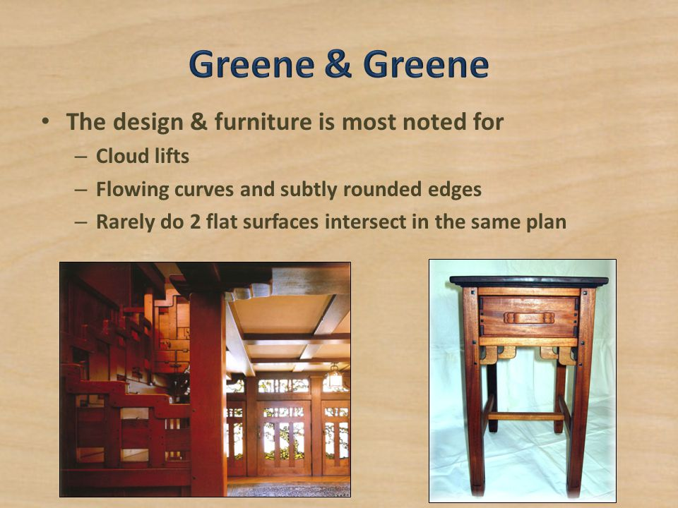 Greene & Greene The design & furniture is most noted for Cloud lifts