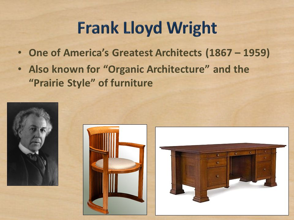 Frank Lloyd Wright One of America's Greatest Architects (1867 – 1959)