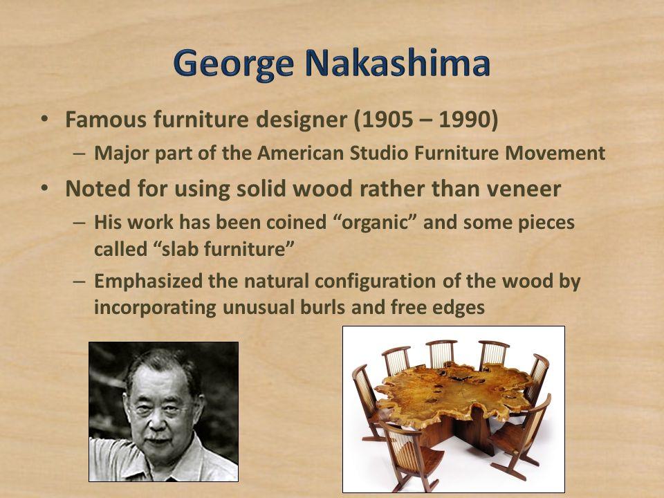 George Nakashima Famous furniture designer (1905 – 1990)
