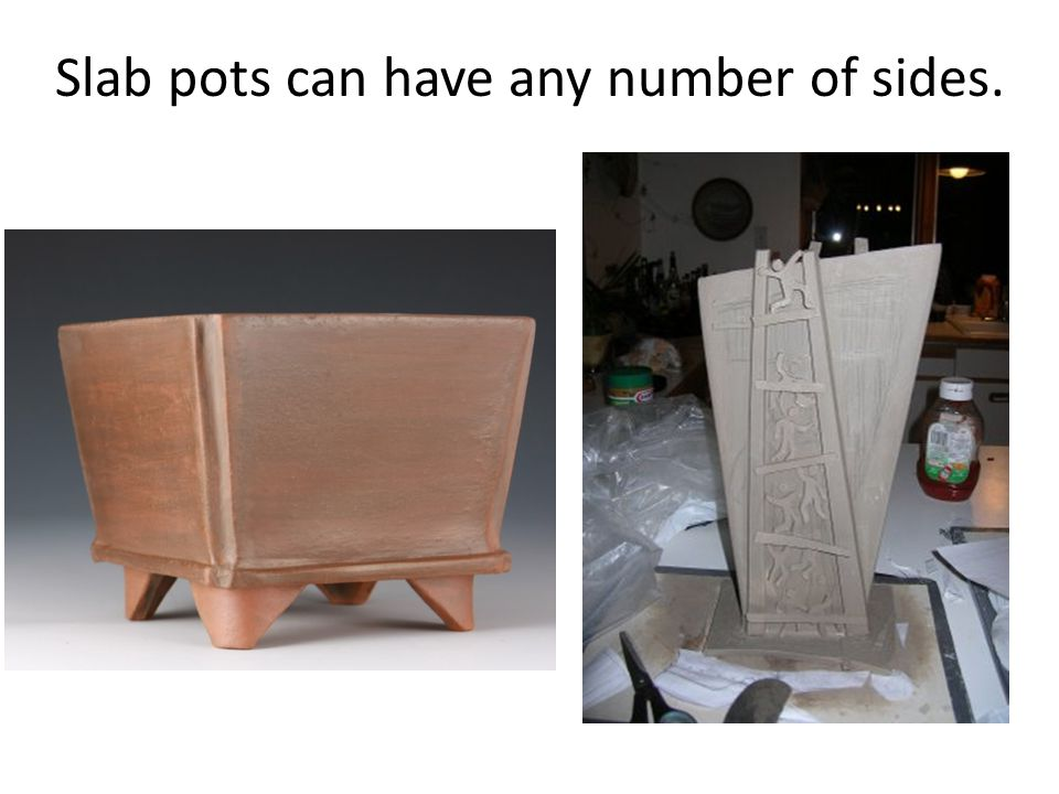 Slab pots can have any number of sides.