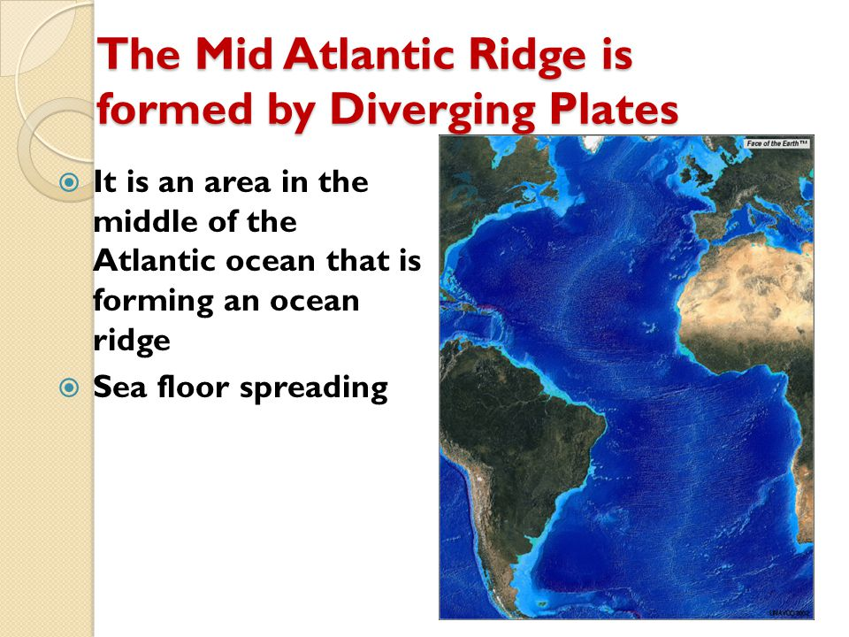 The Mid Atlantic Ridge is formed by Diverging Plates