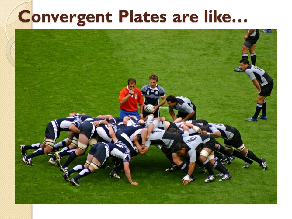 Convergent Plates are like…