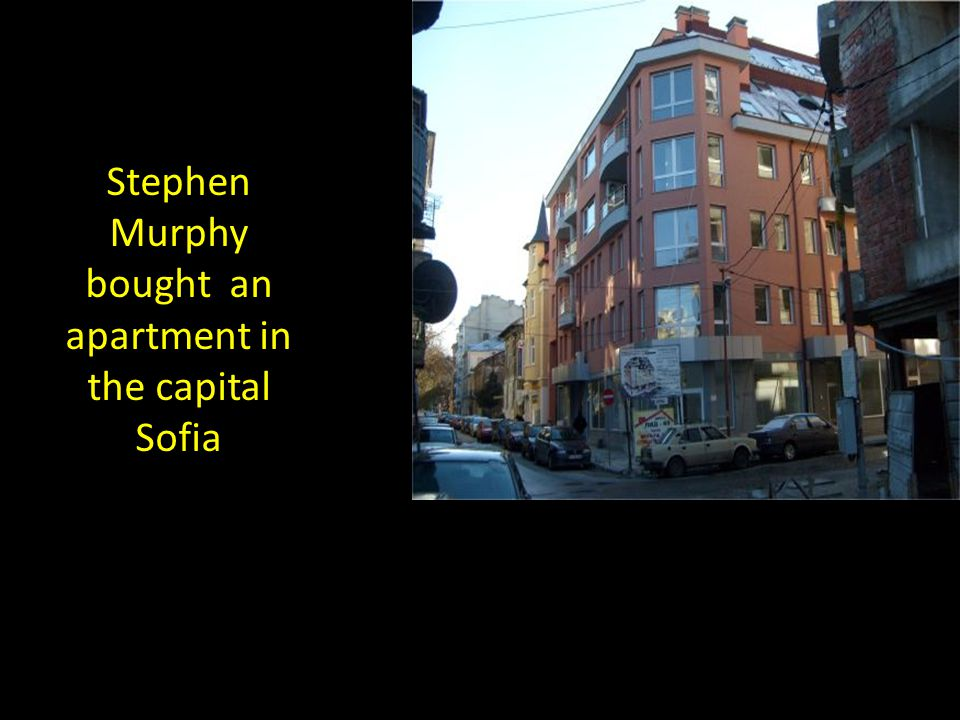 Stephen Murphy bought an apartment in the capital Sofia