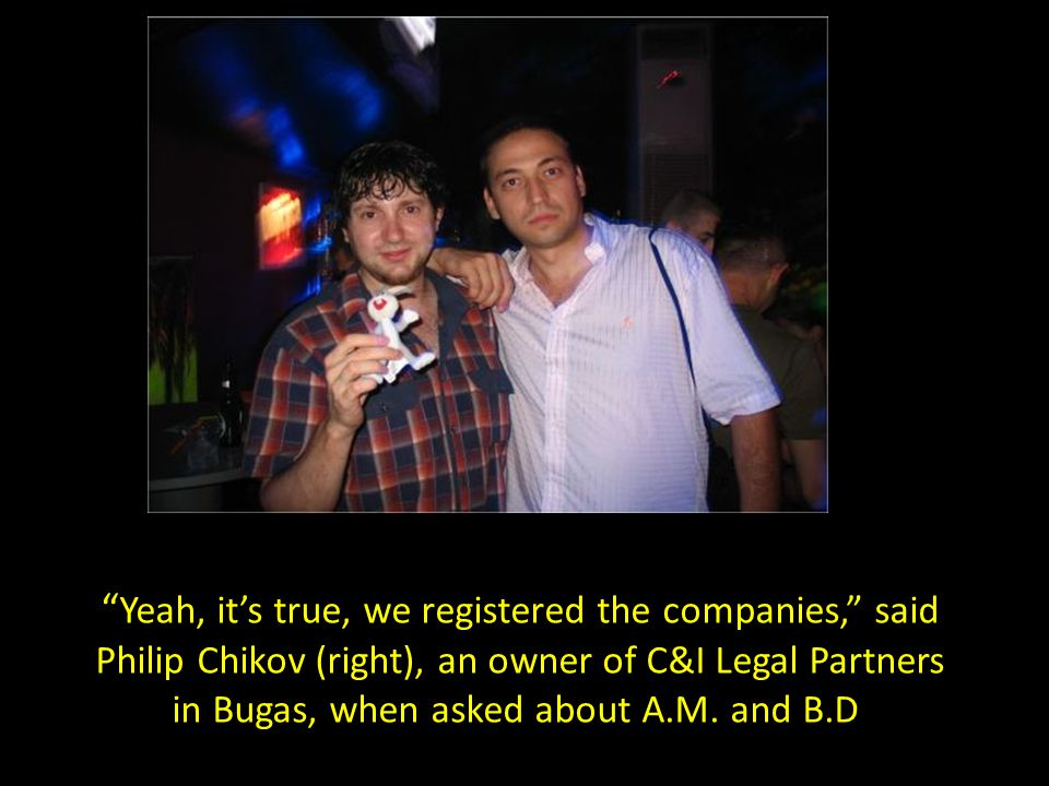 Yeah, it's true, we registered the companies, said Philip Chikov (right), an owner of C&I Legal Partners in Bugas, when asked about A.M.