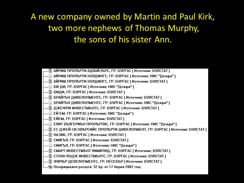 A new company owned by Martin and Paul Kirk, two more nephews of Thomas Murphy, the sons of his sister Ann.