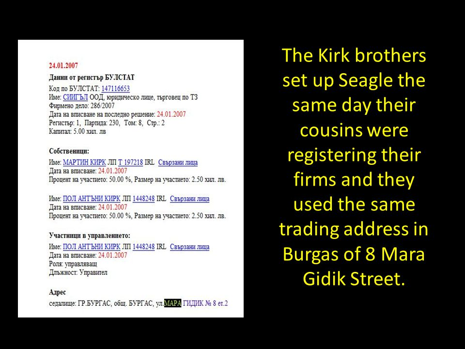 The Kirk brothers set up Seagle the same day their cousins were registering their firms and they used the same trading address in Burgas of 8 Mara Gidik Street.