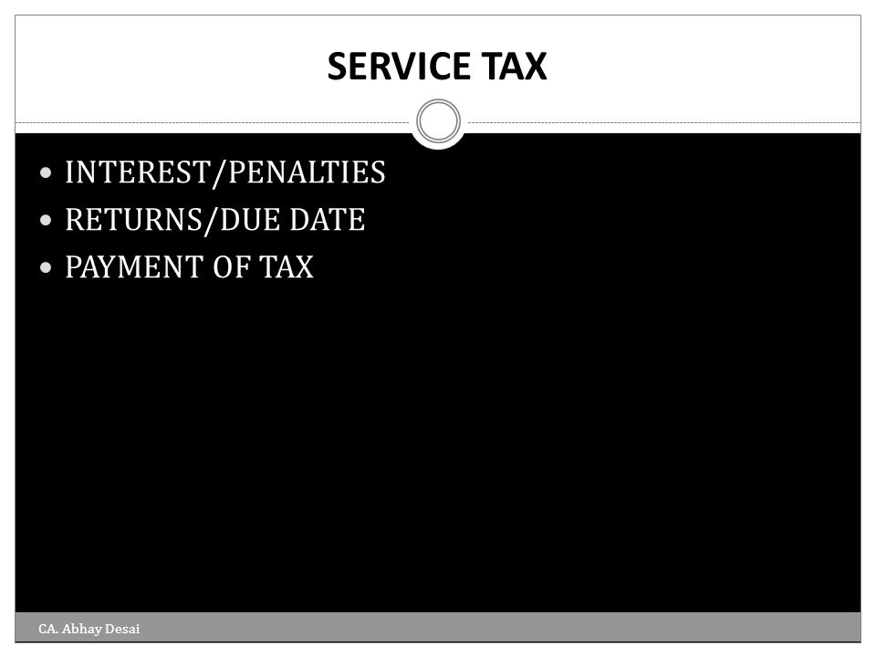 SERVICE TAX INTEREST/PENALTIES RETURNS/DUE DATE PAYMENT OF TAX