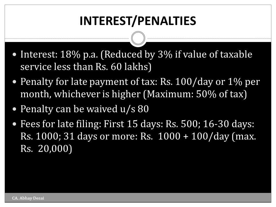 INTEREST/PENALTIES Interest: 18% p.a. (Reduced by 3% if value of taxable service less than Rs. 60 lakhs)
