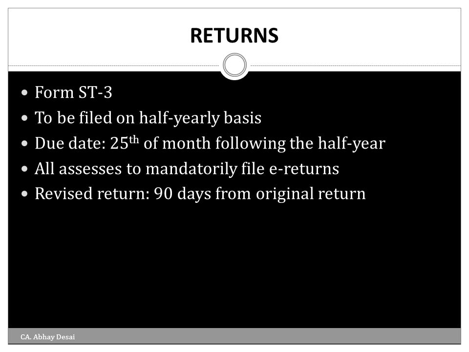 RETURNS Form ST-3 To be filed on half-yearly basis