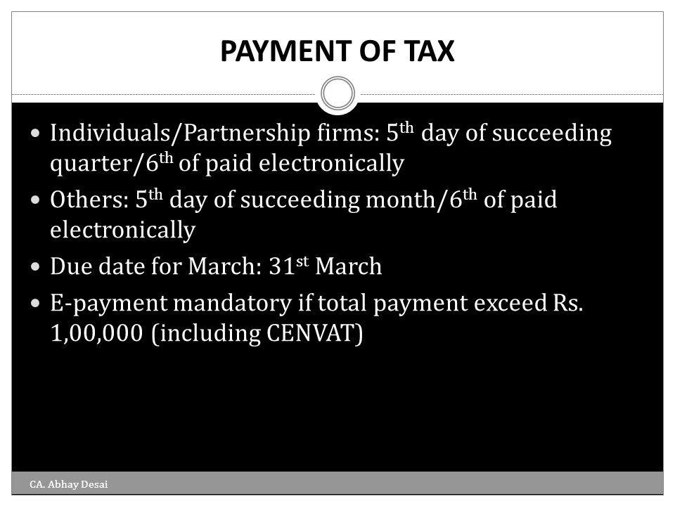 PAYMENT OF TAX Individuals/Partnership firms: 5th day of succeeding quarter/6th of paid electronically.