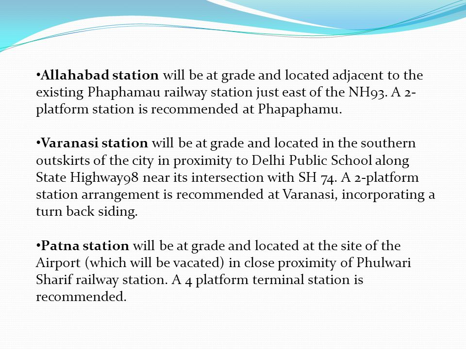 Allahabad station will be at grade and located adjacent to the existing Phaphamau railway station just east of the NH93. A 2- platform station is recommended at Phapaphamu.