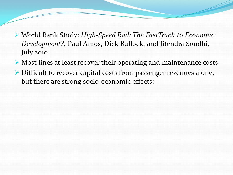 World Bank Study: High-Speed Rail: The FastTrack to Economic Development , Paul Amos, Dick Bullock, and Jitendra Sondhi, July 2010