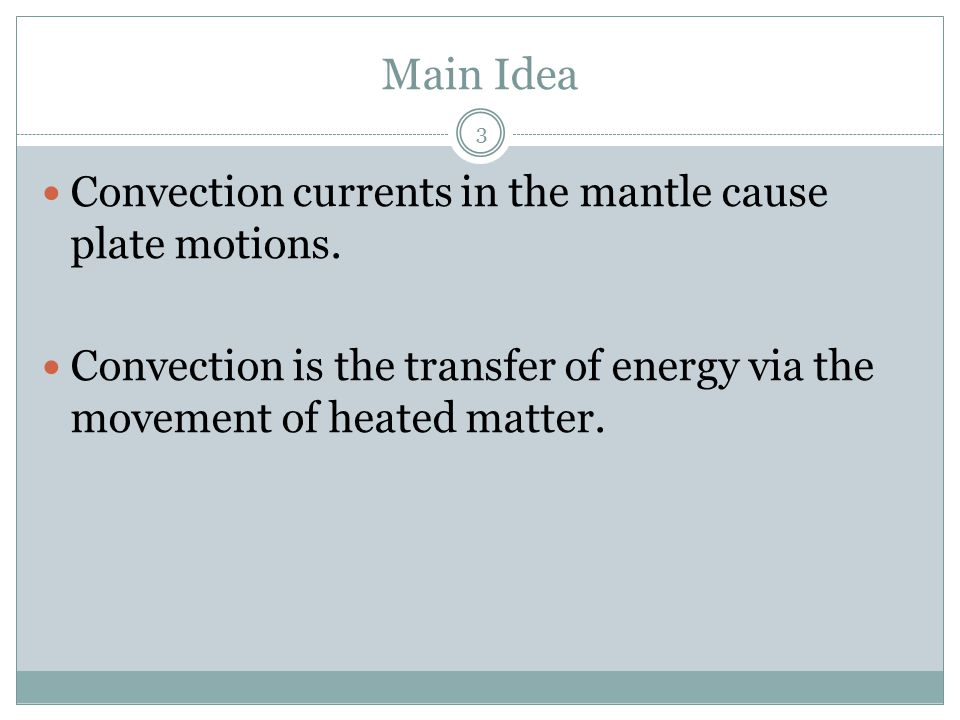 Main Idea Convection currents in the mantle cause plate motions.