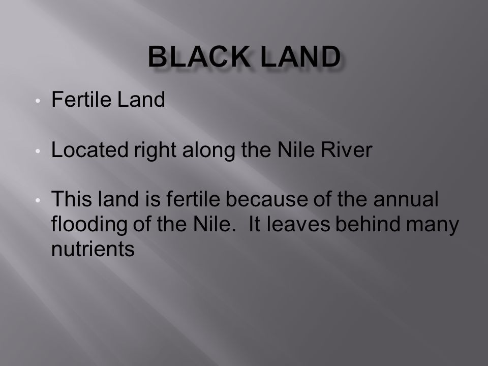 Black Land Fertile Land Located right along the Nile River