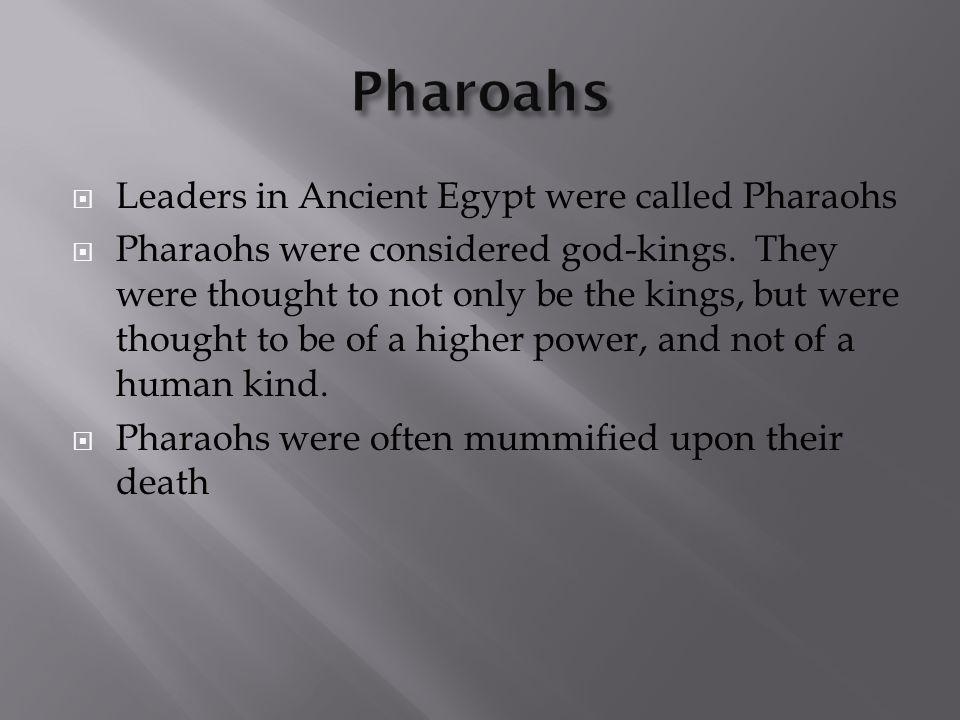 Pharoahs Leaders in Ancient Egypt were called Pharaohs