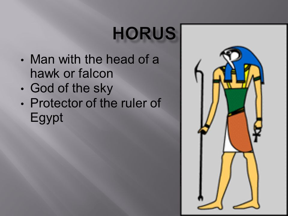 Horus Man with the head of a hawk or falcon God of the sky