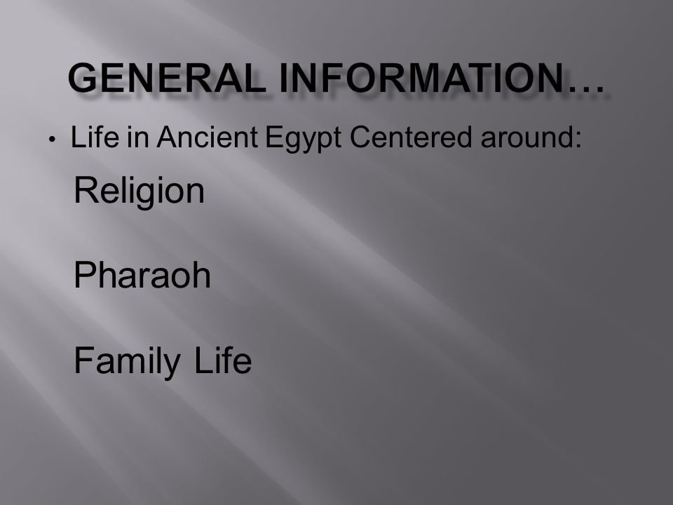 Life in Ancient Egypt Centered around: