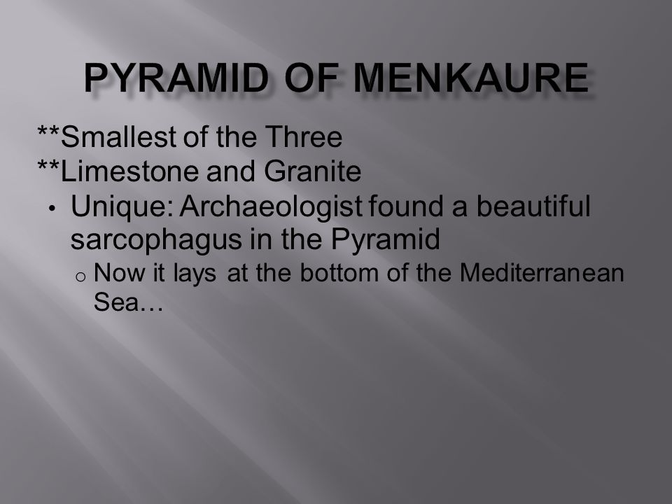 Pyramid of Menkaure **Smallest of the Three **Limestone and Granite