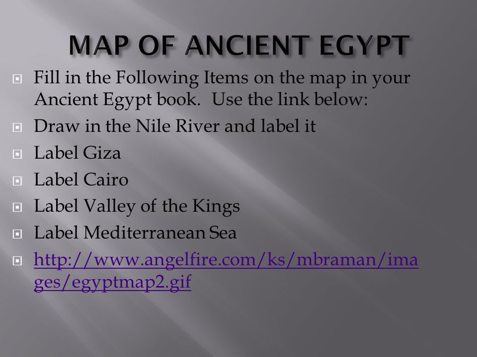MAP OF ANCIENT EGYPT Fill in the Following Items on the map in your Ancient Egypt book. Use the link below: