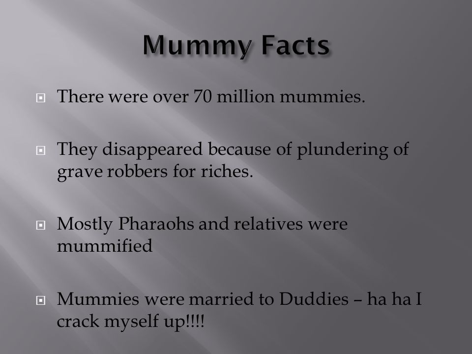 Mummy Facts There were over 70 million mummies.