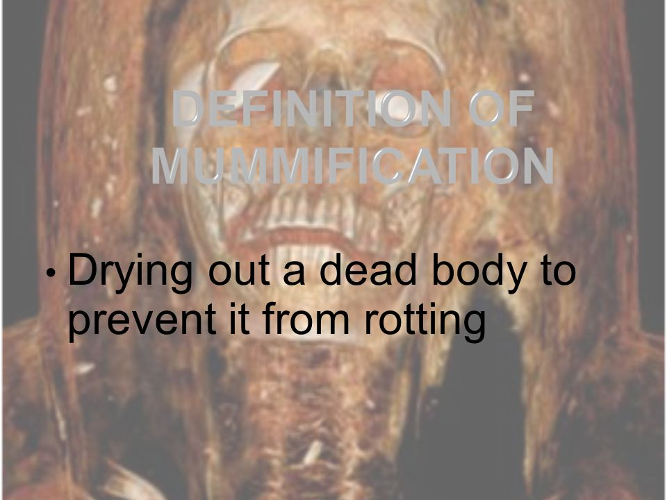 Drying out a dead body to prevent it from rotting