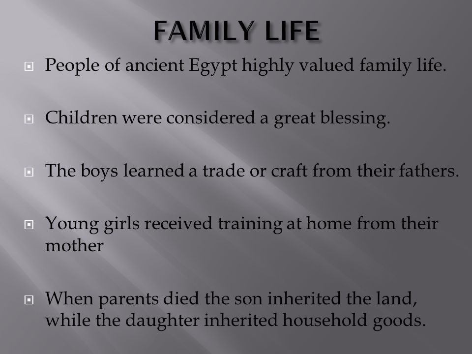 FAMILY LIFE People of ancient Egypt highly valued family life.