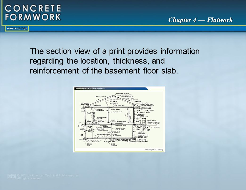 The section view of a print provides information regarding the location, thickness, and reinforcement of the basement floor slab.