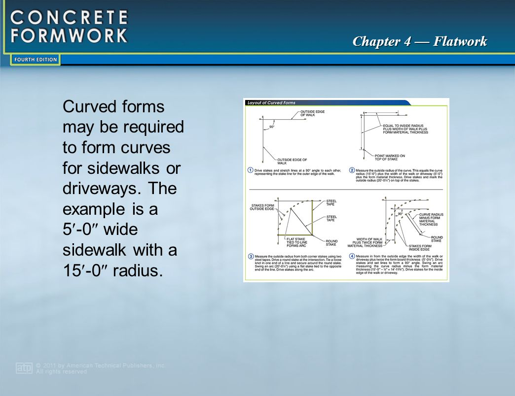 Curved forms may be required to form curves for sidewalks or driveways