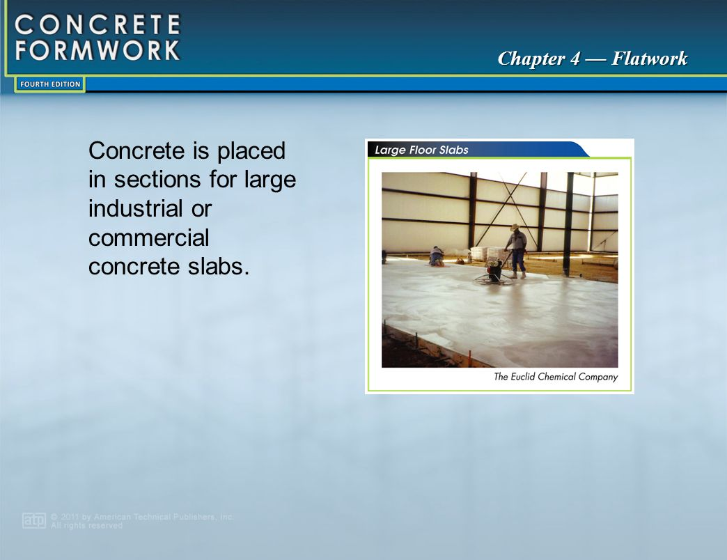 Concrete is placed in sections for large industrial or commercial concrete slabs.