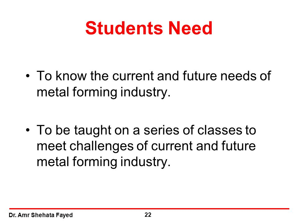 Students Need To know the current and future needs of metal forming industry.